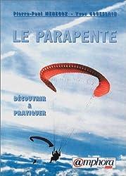 Le Parapente. Découvrir et pratiquer
