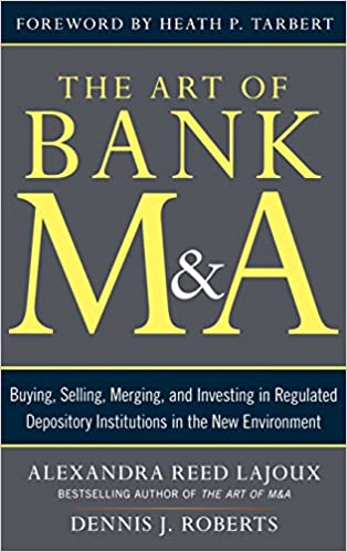 The Art of Bank M&A: Buying, Selling, Merging, and Investing in Regulated Depository Institutions in the New Environment (The Art of M&A Series)