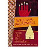 From the Holy Mountain A Journey in the Shadow of Byzantium by Dalrymple, William ( Author ) ON May-05-1998, Paperback