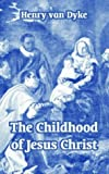 The Childhood of Jesus Christ, Henry Van Dyke, 1410105709