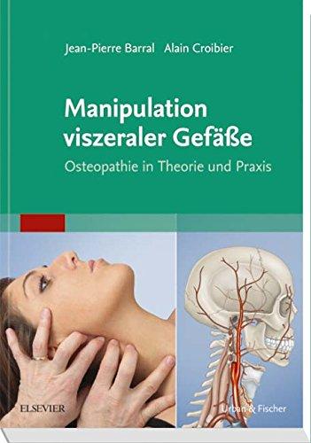 Manipulation viszeraler Gefäße: Osteopathie in Theorie und Praxis