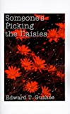 Someone's Picking the Daisies, Edward T. Gushee, 1585002763