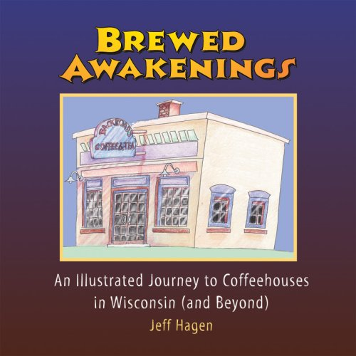 Brewed Awakenings: An Illustrated Journey to Coffeehouses in Wisconsin (and Beyond) ebook