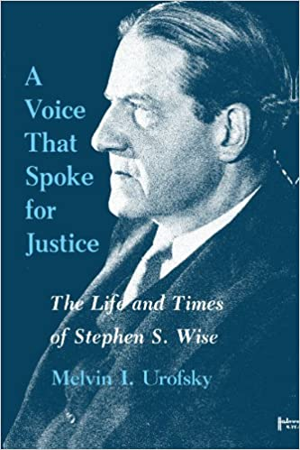 A voice that spoke for justice: the life and times of Stephen S. Wise