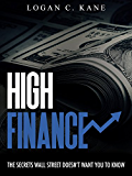 High Finance: The Secrets Wall Street Doesn't Want You to Know