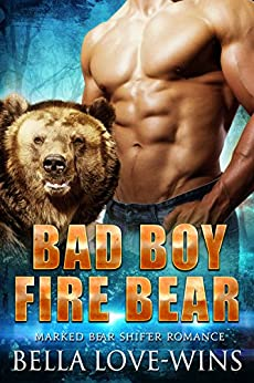 Bad Boy Fire Bear: Paranormal Bear Shifter Romance (Marked Bear Shifter Romance Book 1) by [Love-Wins, Bella]