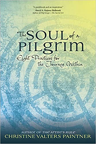 The Soul of a Pilgrim: Eight Practices for the Journey Within ...