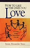 How to Like the Ones You Love, Susan A. Yates, 080106242X