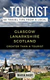 Greater Than a Tourist- Glasgow Lanarkshire Scotland: 50 Travel Tips from a Local