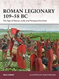 Roman Legionary 109-58 BC: The Age of Marius, Sulla and Pompey the Great (Warrior)