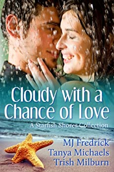 Cloudy with a Chance of Love: A Starfish Shores Collection by [Milburn, Trish, Fredrick, MJ, Michaels, Tanya]