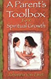 A Parent's Toolbox for Spiritual Growth, Johanna Van Zwet, 0876044259