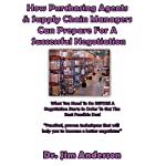 How Purchasing Agents and Supply Chain Managers Can Prepare for a Successful Negotiation | Jim Anderson