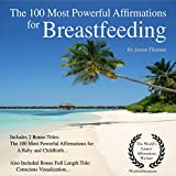 Affirmation - The 100 Most Powerful Affirmations for Breastfeeding: Including 2 Positive & Affirmative Action Bonus Books on Brain Health & a Baby, Also Included Conscious Visualization