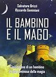 img - for Il bambino e il mago. L'iniziazione di un bambino al lato luminoso della magia by Riccardo Geminiani Salvatore Brizzi (2013-01-01) book / textbook / text book