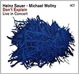 Don't Explain - Heinz Sauer and Michael Wollny Live in Concert by Heinz Sauer