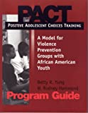 Positive Adolescent Choices Training-PACT-Program Guide : A Model for Violence Prevention Groups with African American Youth, Hammond, W. Rodney and Yung, Betty R., 0878223592