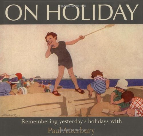 Download On Holiday: Remembering Yesterday's Holidays With Paul Atterbury (The Way We Were) ebook