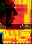 I, Robot: Short Stories (Oxford Bookworms Library) by Rowena Akinyemi (2009-04-01)