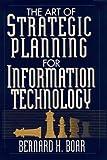 The Art of Strategic Planning for Information Technology, Bernard H. Boar, 0471599182