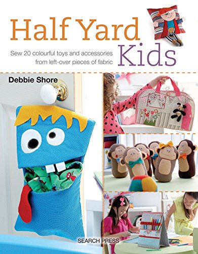 Colourful Toy - Half Yard# Kids: Sew 20 colourful toys and accessories from leftover pieces of fabric