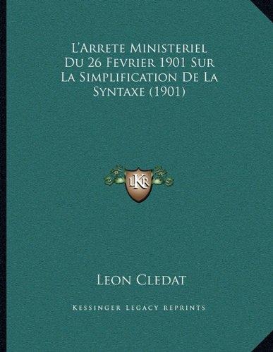 Download L'Arrete Ministeriel Du 26 Fevrier 1901 Sur La Simplification de La Syntaxe (1901) (French Edition) ebook