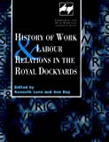 History of Work and Labour Relations in the Royal Dockyards, , 0720123496