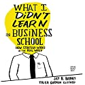What I Didn't Learn in Business School: How Strategy Works in the Real World Audiobook by Jay Barney, Trish Clifford Narrated by Sean Pratt