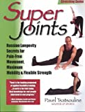 Super Joints Russian Longevity Secrets For Pain Free Movement Maximum Mobility & Flexible Strength Super Joints