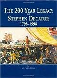 The 200 Year Legacy of Stephen Decatur, 1798-1998, Ben Birindelli, 0965375943