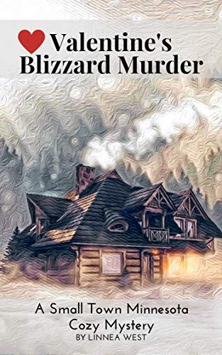 Valentine's Blizzard Murder: A Small Town Minnesota Cozy Mystery by [West, Linnea]