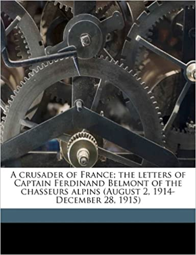 Free mp3 audio books to download A crusader of France; the letters of Captain Ferdinand Belmont of the chasseurs alpins (August 2, 1914-December 28, 1915) (Littérature Française) PDF