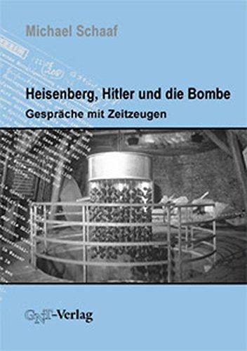 Heisenberg, Hitler und die Bombe. Gespraeche mit Zeitzeugen.