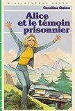 Alice et le témoin prisonnier : Collection : Bibliothèque verte cartonnée & illustrée