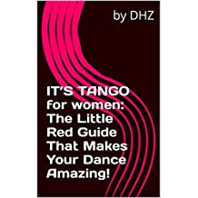 It's Tango for women: The Little Red Guide That Makes Your Dance Amazing!