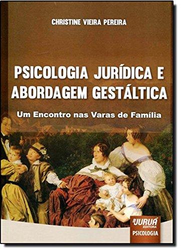 Psicologia Jurídica e Abordagem Gestáltica. Um Encontro nas Varas de Família