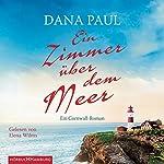 Ein Zimmer über dem Meer: Ein Cornwall-Roman   Dana Paul