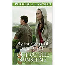 Out of the Sunshine: By the Grace of God Part 1