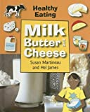 Milk, Butter and Cheese, Susan Martinneau and Hel James, 1583408959