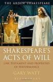 img - for Shakespeare's Acts of Will: Law, Testament and Properties of Performance (Arden Shakespeare) book / textbook / text book
