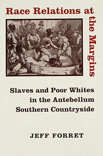 Race Relations at the Margins: Slaves and Poor Whites in the Antebellum Southern Countryside