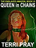 Queen in Chains [Enslaved Amazon, Book Six]
