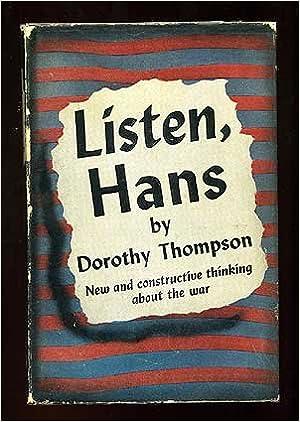 Listen, Hans: Dorothy  Thompson: Amazon com: Books