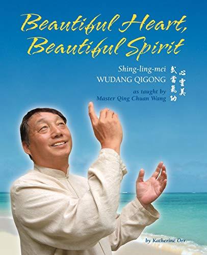 Beautiful Heart, Beautiful Spirit (Shing-Ling-Mei Wudang Qigong as Taught by Master Qing Chuan Wang) ()