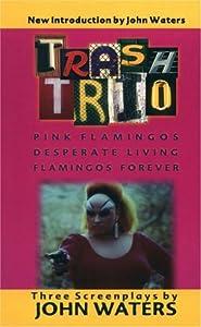 Trash Trio: Pink Flamingos, Desperate Living and Flamingos Forever