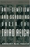 Anti-Semitism and Schooling under the Third Reich, Gregory Paul Wegner, 0815339437