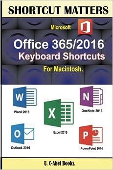 Microsoft Office 365/2016 Keyboard Shortcuts For Macintosh (Shortcut Matters)