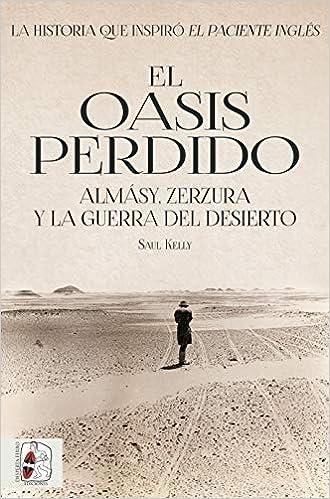 El oasis perdido: Almásy, Zerzura y la guerra del desierto