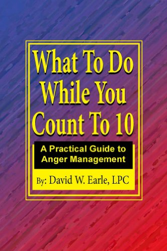 What To Do While You Count To 10: A Practical Guide to Anger Management