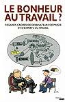 Le bonheur au travail ? : Regards croisés de dessinateurs de presse et d'experts du travail par Prunier-Poulmaire